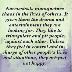 """Narcissists manufacture drama and chaos in the lives of others because they are bored out of their damn minds. Narcissists are dumb, empty, hollow, shells and they have ZERO creativity. All they can do to make themselves """"feel"""" alive and powerful is stir up drama and chaos."""