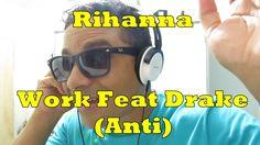 Rihanna - Work Feat Drake (Anti) / Blog do Deill