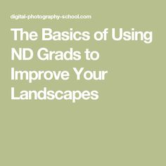 The Basics of Using ND Grads to Improve Your Landscapes