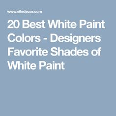 20 Best White Paint Colors - Designers Favorite Shades of White Paint