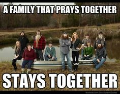 Duck Dynasty, A family that prays together stays together, pix from Duck Dynasty Quotes Facebook page 12-30-13, photo credit unknown.