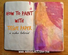 How to Paint with Tissue Paper Tutorial- Great art journaling technique - so easy - anyone can do it and get gorgeous results.