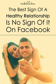 The Best Sign Of A Healthy Relationship Is No Sign Of It On Facebook - https://themindsjournal.com/the-best-sign-of-a-healthy-relationship-is-no-sign-of-it-on-facebook/