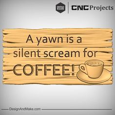 Hack of the Week No.98 — Design and Make CNC Projects - A yawn is a silent scream for Coffee!