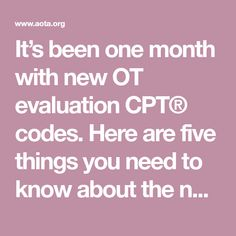 It's been one month with new OT evaluation CPT® codes. Here are five things you need to know about the new codes. Cpt Codes, One Month, Need To Know, Coding, News, Programming