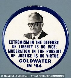 Double: 'Extremism in the defense of liberty is no vice; moderation in the pursuit of justice is no virtue', Senator Barry Goldwater from Arizona said in his speech upon accepting the Republican nomination for president in 1964
