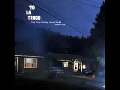 """""""You Can Have It All"""" by Yo La Tengo, off """"And Then Nothing Turned Itself Inside-Out"""" (2000 Matador Records)."""