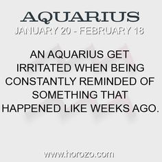Fact about Aquarius: An Aquarius get irritated when being constantly reminded... #aquarius, #aquariusfact, #zodiac. Aquarius, Join To Our Site https://www.horozo.com You will find there Tarot Reading, Personality Test, Horoscope, Zodiac Facts And More. You can also chat with other members and play questions game. Try Now!