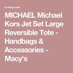 MICHAEL Michael Kors Jet Set Large Reversible Tote - Handbags & Accessories - Macy's