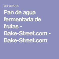 Pan de agua fermentada de frutas - Bake-Street.com - Bake-Street.com