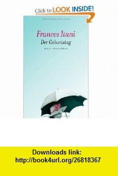 Der Geburtstag (9783827008473) Frances Itani , ISBN-10: 3827008476  , ISBN-13: 978-3827008473 ,  , tutorials , pdf , ebook , torrent , downloads , rapidshare , filesonic , hotfile , megaupload , fileserve