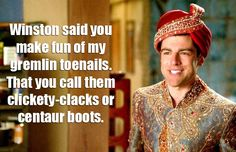 New Girl - Schmidt quote  Winston said you make fun of my gremlin toenails. That you call them clickety-clacks or centaur boots.
