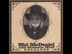 Mel McDaniel - Baby's Got Her BlueJeans On. Have everything he has ever made :)