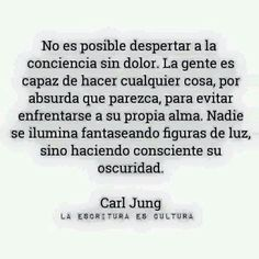 No hay luz sin oscuridad. Value Quotes, Words Quotes, Wise Words, Sayings, Smart Quotes, Happy Quotes, Life Quotes, Carl Jung, Meaningful Quotes