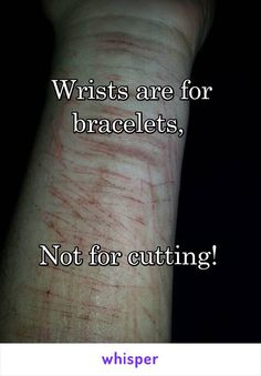 Wrists are for bracelets, not cutting! Inspirational quote from Mitch Lucker