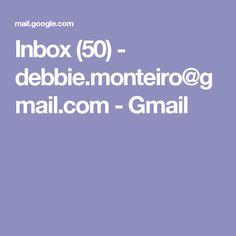 Inbox (50) - debbie.monteiro@gmail.com - Gmail