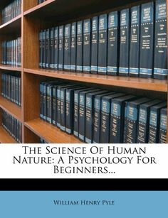 The Science Of Human Nature: A Psychology For Beginners... by William Henry Pyle. $20.39. Publication: April 9, 2012. Publisher: Nabu Press (April 9, 2012)
