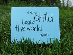 Every child begins the world again. Source by rockmyinvites New Baby Quotes, Quotes For Kids, Great Quotes, Inspirational Quotes, Sign Quotes, Sign Sayings, Welcome New Baby, Baby Messages, New Baby Cards
