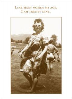 "Birthday - I am Twenty Nine a Shannon Martin greeting card - ""Like many woman my age, I am twenty nine.""  Available at Rusty Moose Country Gifts in Spokane, WA"