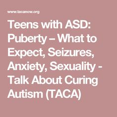 Teens with ASD: Puberty – What to Expect, Seizures, Anxiety, Sexuality - Talk About Curing Autism (TACA)