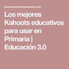 Los mejores Kahoots educativos para usar en Primaria | Educación 3.0