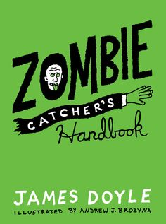 Zombie Catcher's Handbook James Doyle & illustrated by Andrew Brozyna