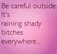 Bring your umbrella☔️it's raining shady bitches Bitch Quotes, Badass Quotes, Sarcastic Quotes, True Quotes, Funny Quotes, Qoutes, Payback Quotes, Ghetto Quotes, Funny Memes
