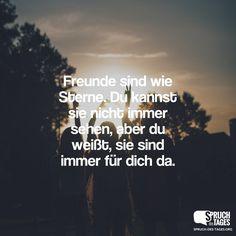 Freunde sind wie Sterne. Du kannst sie nicht immer sehen, aber du weißt, sie sind immer für dich da.