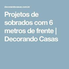 Projetos de sobrados com 6 metros de frente | Decorando Casas