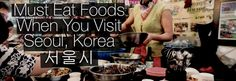 14 MUST EAT FOODS WHEN YOU VISIT SEOUL, KOREA