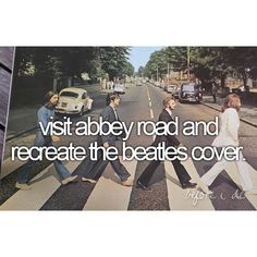 Visit Abbey Road and recreate the Beatles cover.