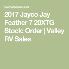 2017 Jayco Jay Feather 7 20XTG Stock: Order | Valley RV Sales