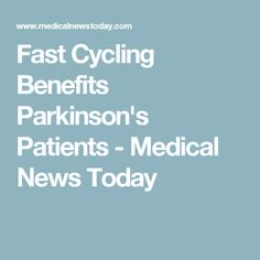 Fast Cycling Benefits Parkinson's Patients - Medical News Today