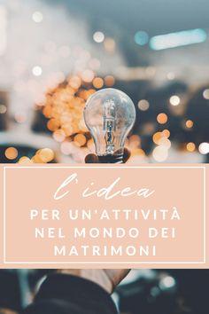 L'idea - costruire un'attività nel mondo dei matrimoni TEACH ON WEDDINGS www.federicacosentino.it
