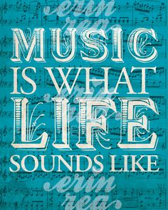 Music is what life sounds like. #musicquote