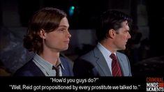 """""""Well Reid got propositioned by every prostitute we talked to."""" Criminal Minds"""