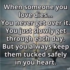 There is no getting over loosing someone you love so dear