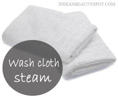 *simple and easy way to steam your face using wash cloth