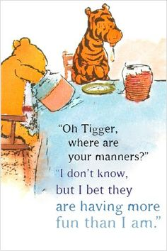"Winnie The Pooh ~ ""Oh Tigger where are your manners?"" ""I don't know but I bet they are having more fun than I am"" ~ Winnie the Pooh and Tiger too. Tigger And Pooh, Winnie The Pooh Quotes, Winnie The Pooh Friends, Eeyore, A A Milne Quotes, Tao Of Pooh, Disney Pixar, Funny Disney, Disney Films"