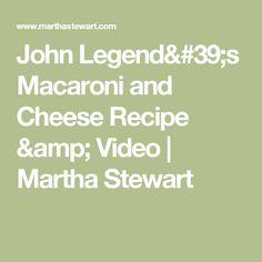 John Legend's Macaroni and Cheese Recipe & Video | Martha Stewart