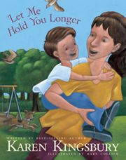"""Let Me Hold You Longer"" by Karen Kingsbury. A book about savoring not only your child's ""firsts"", but also their ""lasts.""     As a Mom of boys   this book brought me to tears  She read it at a E Women Confrence i went to a few  years ago its an awesome book !"