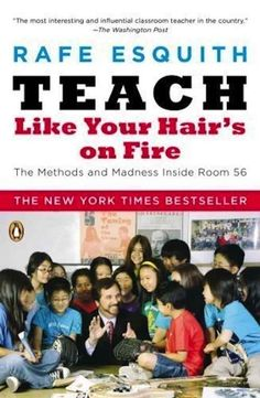 Teach Like Your Hair's on Fire by Rafe Esquith | 15 Books That Will Make You A Better Teacher