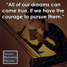 have the courage to persevere and stick to your dream