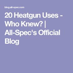 20 Heatgun Uses - Who Knew? | All-Spec's Official Blog