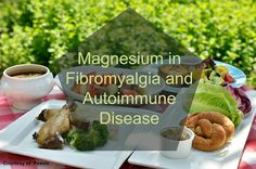 Magnesium in fibro and Autoimmune Disease, this is very true. I receive magnesium infusions once every 3 weeks. And if I'm late for whatever reason, I KNOW IT! I FEEL IT!