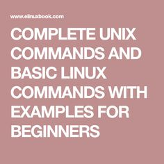 COMPLETE UNIX COMMANDS AND BASIC LINUX COMMANDS WITH EXAMPLES FOR BEGINNERS