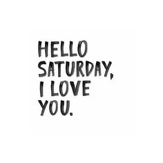 Hello Saturday I love you bush typography Saturday Quotes, Weekend Quotes, Morning Quotes, The Words, Words Quotes, Me Quotes, Sayings, Funny Quotes, Hello Saturday
