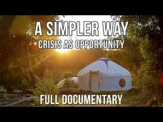 """""""A Simpler Way: Crisis as Opportunity"""" (2016) """"a feature-length documentary that follows a community[…] who came together to explore and demonstrate a simpler way to live in response to global crises. Throughout the year the group built tiny houses, planted veggie gardens, practised simple living, and learned how to live in community."""""""