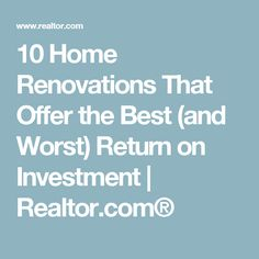 10 Home Renovations That Offer the Best (and Worst) Return on Investment | Realtor.com®
