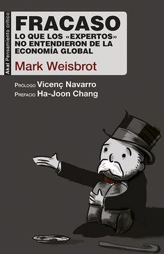 """Weisbrot, Mark. """"Fracaso: lo que los """"expertos"""" no entendieron de la economía global"""". Madrid: Akal, 2016. Encuentra este libro en la 2ª planta: 339.9WEI Ecards, Memes, Madrid, Apps, Free, Products, Books To Read, Reading, Critical Thinking"""